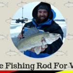 7 Best Ice Fishing Rod For Walleye In 2020 [Walleye Special]