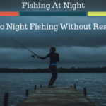 Fishing At Night [Don't Go Night Fishing Without Reading It.]