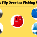 8 Best Flip Over Ice Fishing Shelter In 2020 [100% Facility]